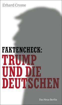 Faktencheck: Trump und die Deutschen von Crome,  Erhard
