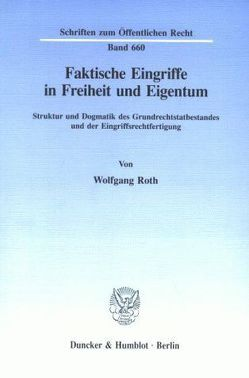 Faktische Eingriffe in Freiheit und Eigentum. von Roth,  Wolfgang
