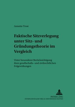 Faktische Sitzverlegung unter Sitz- und Gründungstheorie im Vergleich von Trost,  Annette