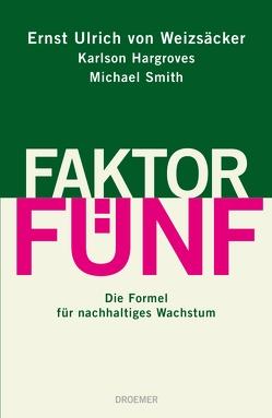 Faktor Fünf von Hargroves,  Karlson, Smith,  Michael, Weizsäcker,  Ernst Ulrich von