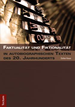Faktualität und Fiktionalität in autobiographischen Texten des 20. Jahrhunderts von Kraus,  Esther