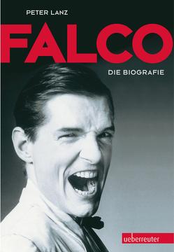 Falco: Die Biografie von Lanz,  Peter
