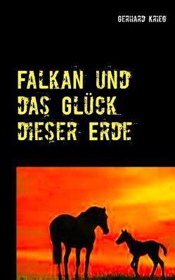 Falkan und das Glück dieser Erde von Krieg,  Gerhard