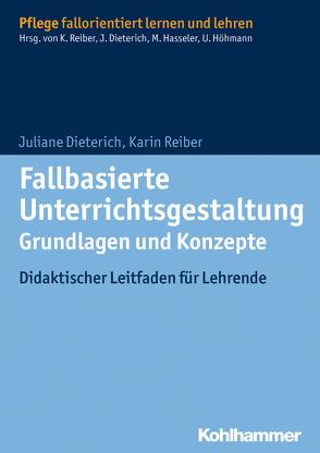 Fallbasierte Unterrichtsgestaltung Grundlagen und Konzepte von Dieterich,  Juliane, Hasseler,  Martina, Höhmann,  Ulrike, Reiber,  Karin