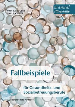 Fallbeispiele für Gesundheits- und Sozialbetreuungsberufe von Kogler,  Monika, Reiter,  Monika