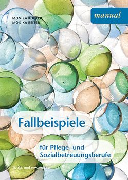 Fallbeispiele für Pflege- und Sozialbetreuungsberufe von Kogler,  Monika, Reiter,  Monika
