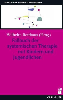 Fallbuch der Systemischen Therapie mit Kindern und Jugendlichen von Rotthaus,  Wilhelm