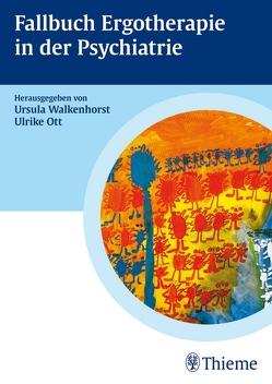 Fallbuch Ergotherapie in der Psychiatrie von Becker,  Heidrun, Berding,  Jutta, Eiling,  Christina, Ott,  Ulrike, Walkenhorst,  Ursula