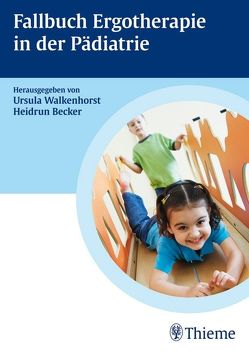 Fallbuch zur Ergotherapie in der Pädiatrie von Becker,  Heidrun, Espei,  Andrea, Heller,  Barbara, Hessenauer,  Melanie, Walkenhorst,  Ursula