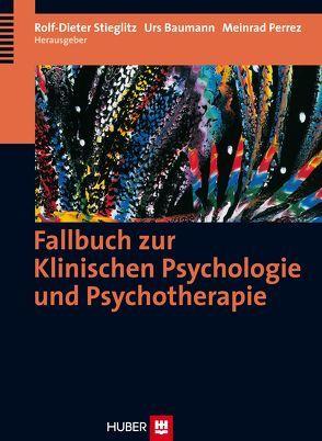 Fallbuch zur Klinischen Psychologie und Psychotherapie von Baumann,  Urs, Perrez,  Meinrad, Stieglitz,  Rolf D
