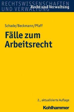 Fälle zum Arbeitsrecht von Beckmann,  Dirk, Pfaff,  Stephan, Schade,  Georg Friedrich