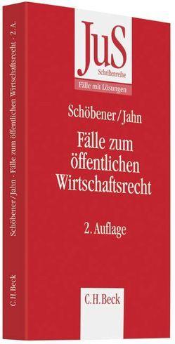 Fälle zum Öffentlichen Wirtschaftsrecht von Jahn,  Ralf, Schöbener,  Burkhard