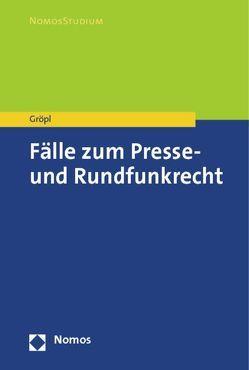 Fälle zum Presse- und Rundfunkrecht von Gröpl,  Christoph