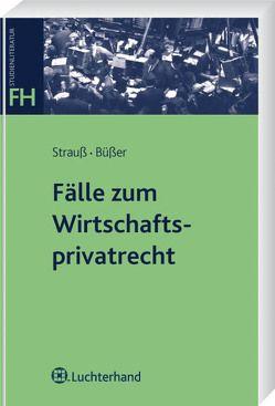 Fälle zum Wirtschaftsprivatrecht von Büßer,  Janko, Strauß,  Rainer