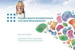 Fallen bunte Zahnspangen aus dem Regenbogen? von Weber,  Joachim
