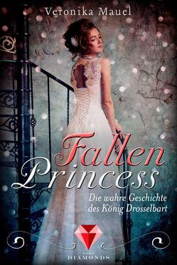 Fallen Princess. Die wahre Geschichte des König Drosselbart von Mauel,  Veronika