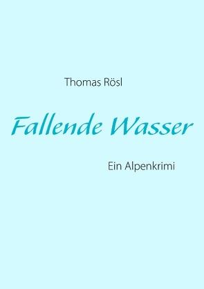 Fallende  Wasser von Rösl,  Thomas
