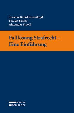 Falllösung Strafrecht – Eine Einführung von Reindl-Krauskopf,  Susanne, Salimi,  Farsam, Tipold,  Alexander