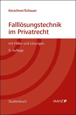 Falllösungstechnik im Privatrecht Mit Fällen und Lösungen von Kerschner,  Ferdinand, Schauer,  Martin
