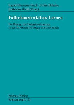 Fallrekonstruktives Lernen von Böhnke,  Ulrike, Darmann-Finck,  Ingrid, Straß,  Katharina