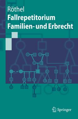 Fallrepetitorium Familien- und Erbrecht von Röthel,  Anne
