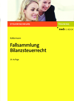 Fallsammlung Bilanzsteuerrecht von Koltermann,  Jörg