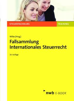 Fallsammlung Internationales Steuerrecht von Karl,  Petra, Niklaus,  Heike, Weber LL. M,  Jörg-Andreas, Wilke,  Kay-Michael