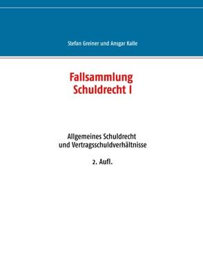Fallsammlung Schuldrecht I von Greiner,  Stefan, Kalle,  Ansgar