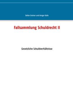 Fallsammlung Schuldrecht II von Greiner,  Stefan, Kalle,  Ansgar