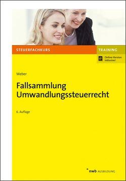 Fallsammlung Umwandlungssteuerrecht von Weber,  Werner