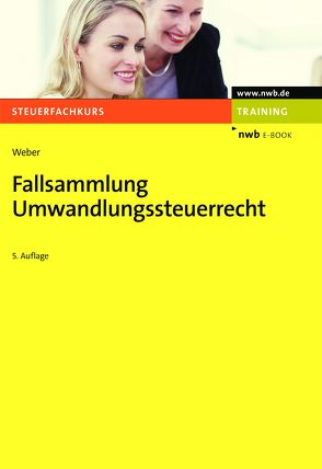 Fallsammlung Umwandlungssteuerrecht von Ott,  Hans, Weber,  Werner