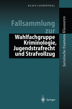 Fallsammlung zu Kriminologie, Jugendstrafrecht, Strafvollzug von Laubenthal,  Klaus