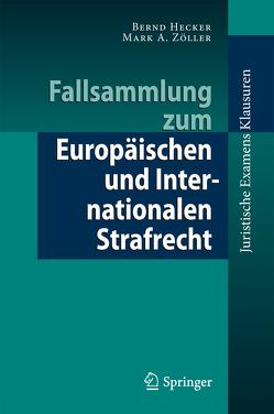 Fallsammlung zum Europäischen und Internationalen Strafrecht von Hecker,  Bernd, Zöller,  Mark