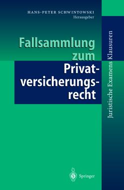 Fallsammlung zum Privatversicherungsrecht von Brömmelmeyer,  C., Ebers,  M., Härle,  P., Jasper,  A., Mauntel,  U., Rehberg,  M., Schwarz,  K., Schwintowski,  Hans-Peter