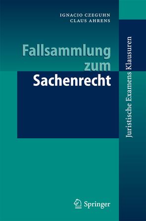 Fallsammlung zum Sachenrecht von Ahrens,  Claus, Czeguhn,  Ignacio