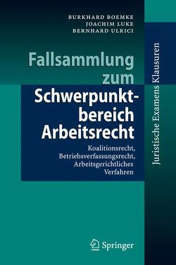 Fallsammlung zum Schwerpunktbereich Arbeitsrecht von Boemke,  Burkhard, Luke,  Joachim, Ulrici,  Bernhard