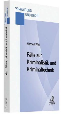 Fälle zur Kriminalistik und Kriminaltechnik von Wolf,  Norbert