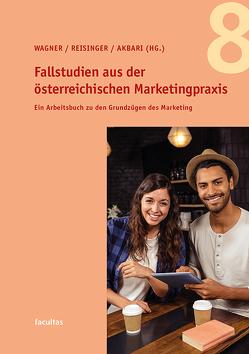 Fallstudien aus der österreichischen Marketingpraxis 8 von Akbari,  Karl, Reisinger,  Heribert, Wagner,  Udo