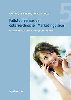 Fallstudien aus der österreichischen Marketingpraxis 5 von Reisinger,  Heribert, Schwand,  Christopher, Wagner,  Udo