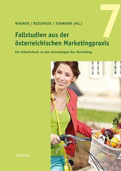 Fallstudien aus der österreichischen Marketingpraxis 7 von Reisinger,  Heribert, Schwand,  Christopher, Wagner,  Udo