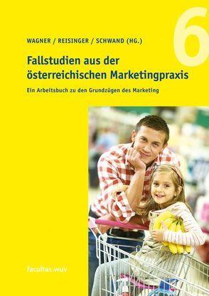 Fallstudien aus der österreichischen Marketingpraxis von Reisinger,  Heribert, Schwand,  Christopher, Wagner,  Udo