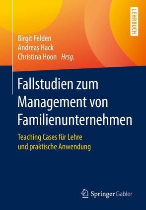 Fallstudien zum Management von Familienunternehmen von Felden,  Birgit, Hack,  Andreas, Hoon,  Christina