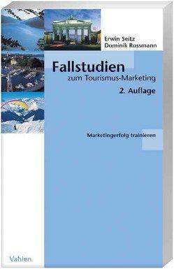 Fallstudien zum Tourismus-Marketing von Rossmann,  Dominik, Seitz,  Erwin