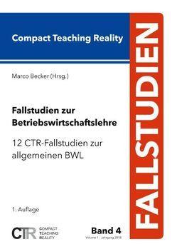 Fallstudien zur Betriebswirtschaftslehre – Band 4: von Becker,  Marco