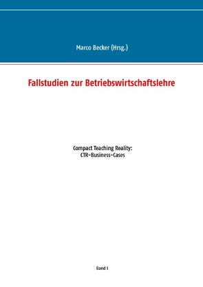 Fallstudien zur Betriebswirtschaftslehre – Band 1 von Becker,  Marco