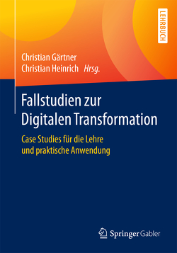 Fallstudien zur Digitalen Transformation von Gaertner,  Christian, Heinrich,  Christian