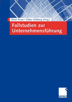 Fallstudien zur Unternehmensführung von Kruse,  Oliver, Wittberg,  Volker