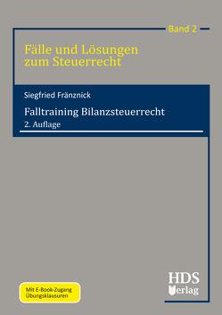 Fälle und Lösungen zum Steuerrecht / Falltraining Bilanzsteuerrecht / Falltraining Bilanzsteuerrecht von Fränznick,  Siegfried