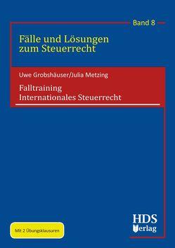 Falltraining Internationales Steuerrecht von Grobshäuser,  Uwe, Metzing,  Julia