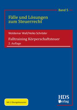 Falltraining Körperschaftsteuer von Schröder,  Heiko, Wall,  Woldemar